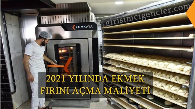 2021 yılında ekmek fırını açma maliyeti
